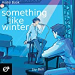 Something Like Winter: Something Like..., Book 2 | Jay Bell