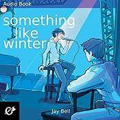 Something Like Winter: Something Like..., Book 2 | Jay Bell