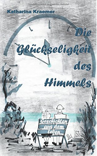 Die Gluckseligkeit Des Himmels (German Edition)