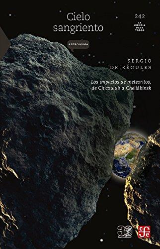 Cielo sangriento. Los impactos de meteoritos de Chicxulub a Cheliábinsk