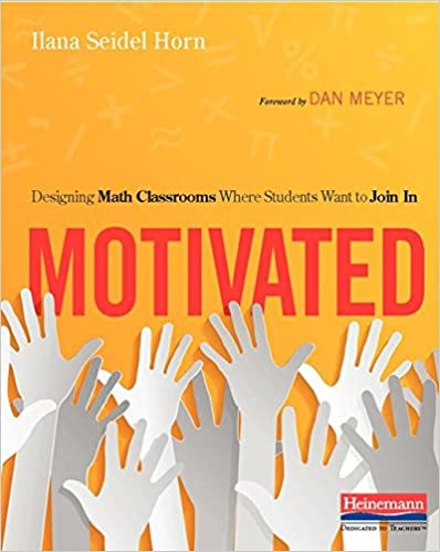 Image result for Motivated: Designing Math Classrooms Where Students Want to Join In