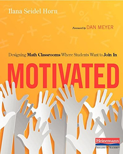 Motivated: Designing Math Classrooms Where Students Want to Join In