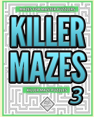 Killer Mazes 3: Maze Puzzles for Master Puzzlers: 50 Killer Mazes (Killer Maze Puzzles) (Volume 3) pdf epub