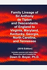 Family Lineage of  Sir Anthony de Tipton and Descendants of England to Virginia, Maryland, Kentucky, Georgia, North Carolina, and Tennessee: 2018 ... Lineage Charts by Dawn Boyer, Ph.D.) Paperback