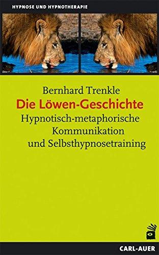 Die Löwen-Geschichte: Hypnotisch-metaphorische Kommunikation und Selbsthypnosetraining