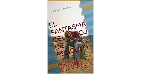EL FANTASMA DEL RELOJ DE PENDULO: EL FANTASMA DEL RELOJ DE PENDULO (Spanish Edition) - Kindle edition by MARIA L. MOREIRA.