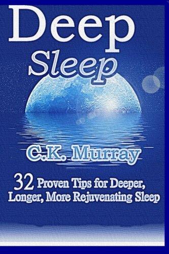 Deep Sleep: 32 Proven Tips for Deeper, Longer, More Rejuvenating Sleep