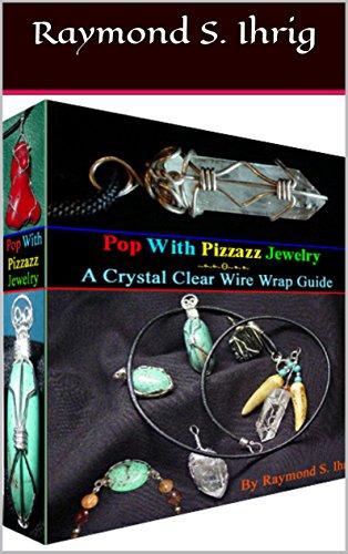 Pop With Pizzazz Jewelry: A Crystal Clear Wire Wrap (Crystals Jewellery Jewelry)