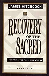 Recovery of the Sacred: Reforming The Reformed Liturgy
