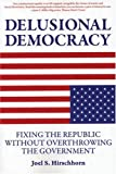 Delusional Democracy, Joel Hirschhorn, 1567513808