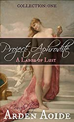 Project: Aphrodite: A Labor of Lust (Collection Book 1)