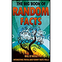 The Big Book of Random Facts Volume 6: 1000 Interesting Facts And Trivia (Interesting Trivia and Funny Facts)
