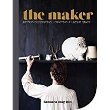 The Maker: Beyond Decorating: Crafting A Unique Space