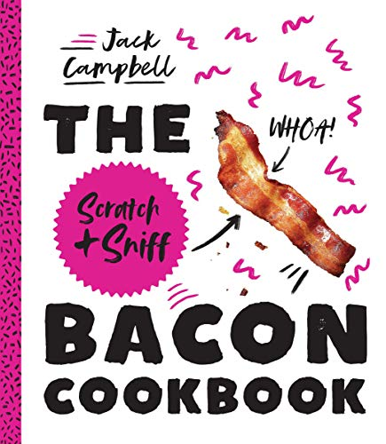 The Scratch + Sniff Bacon Cookbook by Jack Campbell