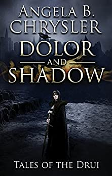 Dolor and Shadow (Tales of the Drui Book 1) by [Chrysler, Angela]