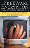 Freeware Encryption and Security Programs, Michael Chesbro, 1581602707