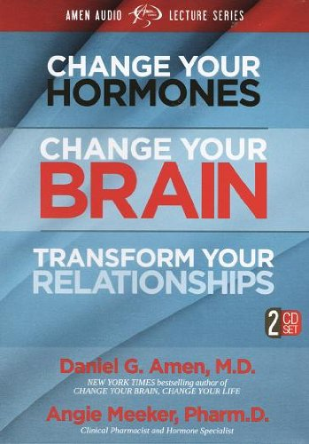 (Change Your Hormones, Change Your Brain, Transform Your Relationships (2 CD Set))