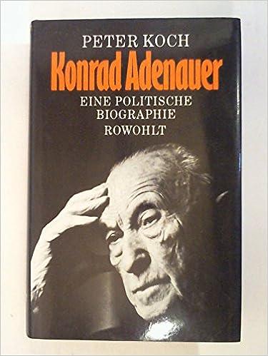 konrad adenauer eine politische biographie amazoncouk peter koch 9783498034382 books - Konrad Adenauer Lebenslauf