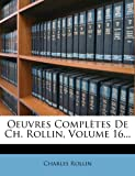 Oeuvres Complètes de Ch. Rollin, Volume 16..., Charles Rollin, 1273118561