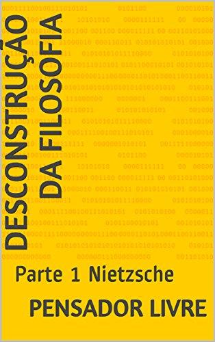 Desconstrução da Filosofia: Parte 1 Nietzsche