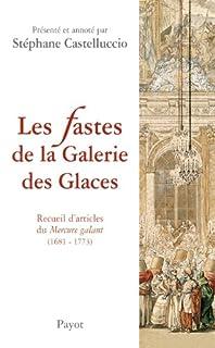 Les fastes de la Galerie des Glaces : recueil d'articles du Mercure galant, Castelluccio, Stéphane