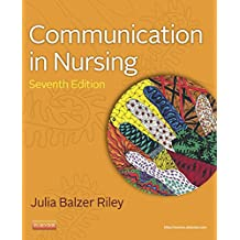 Communication in Nursing - E-Book (Communication in Nursing (Balzer-Riley))