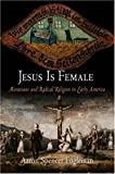 Jesus Is Female, Aaron Spencer Fogleman, 081223992X