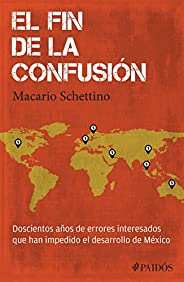 El fin de la confusión: Doscientos años de errores interesados que han impedido el desarrollo de México
