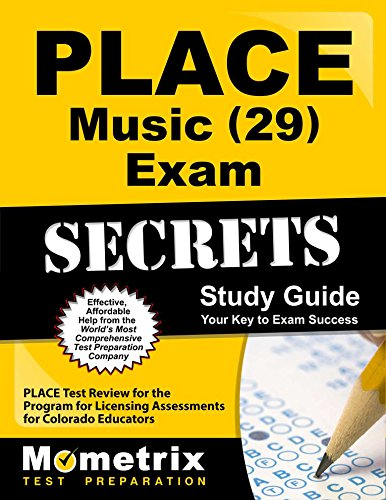 PLACE Music (29) Exam Secrets Study Guide: PLACE Test Review for the Program for Licensing Assessments for Colorado Educators