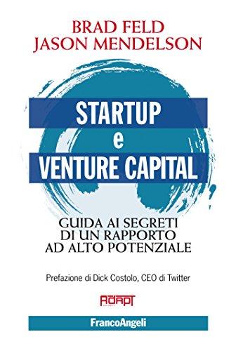 Startup e venture capital. Guida ai segreti di un rapporto ad alto potenziale: Guida ai segreti di un rapporto ad alto potenziale (Italian Edition)