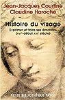 Histoire du visage : Exprimer et taire ses émotions (du XVIe siècle au début du XIXe siècle) par Courtine