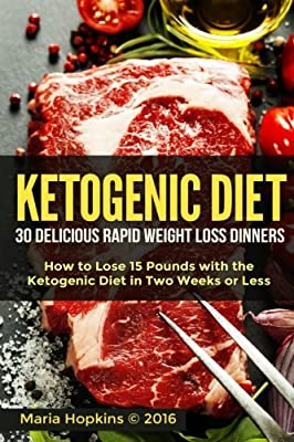 Ketogenic Diet: How to Lose 15 Pounds with the Ketogenic Diet in Two Weeks or Le: 30 Delicious Rapid Weight Loss Dinners (Keto Diet Recipes, Ketogenic Diet Recipes Book 1)