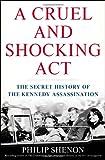 A Cruel and Shocking Act, Philip Shenon, 0805094202