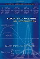 Fourier Analysis: An Introduction (Princeton Lectures in Analysis, Book 1)