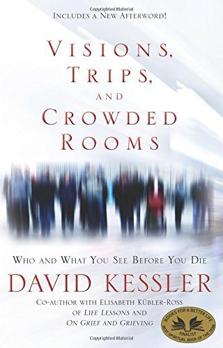 Visions, Trips, and Crowded Rooms: Who and What You See Before You Die by Kessler, David(May 1, 2011) Paperback