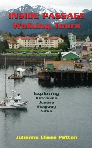 Inside Passage Walking Tours: Exploring Ketchikan, Juneau, Skagway and Sitka
