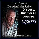 Homo Spiritus: Devotional Nonduality Series (Dialogue, Questions & Answers - December 2003) Lecture by David R. Hawkins, M.D. Narrated by David R. Hawkins