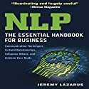 NLP: The Essential Handbook for Business: Communication Techniques to Build Relationships, Influence Others, and Achieve Your Goals Hörbuch von Jeremy Lazarus Gesprochen von: Walter Dixon