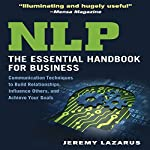 NLP: The Essential Handbook for Business: Communication Techniques to Build Relationships, Influence Others, and Achieve Your Goals | Jeremy Lazarus
