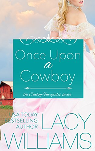 Once Upon a Cowboy: contemporary fairy tale romance (Cowboy Fairytales Book 1) by [Williams, Lacy]
