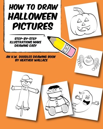 How to Draw Halloween Pictures: Step-by-Step Illustrations Make Drawing Easy (An H.W. Doodles Drawing -