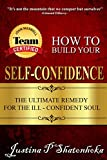 How To Build Your Self-confidence: The Ultimate Remedy For The Ill-confident Soul
