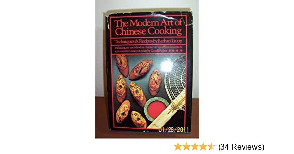 The Modern Art of Chinese Cooking: Including an Unorthodox Chapter on East-West Desserts and a Provocative Essay on Wine Hardcover - November, ...