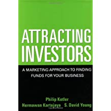 Attracting Investors A Marketing Approach to Finding Funds for Your Business by Kotler, Philip, Kartajaya, Hermawan, Young, S. David [Wiley,2004] [Hardcover]
