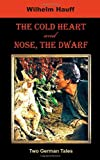img - for The Cold Heart. Nose, the Dwarf (Two German Tales) (German Classics) by Wilhelm Hauff (8-Dec-2008) Paperback book / textbook / text book
