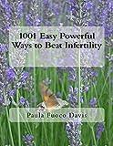1001 Easy Powerful Ways to Beat Infertility