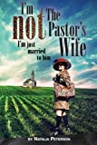 I'm Not The Pastor's Wife: (I'm just married to him)