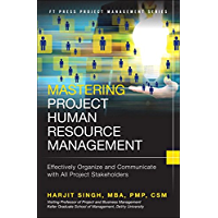 Mastering Project Human Resource Management: Effectively Organize and Communicate with All Project Stakeholders (FT Press Operations Management)