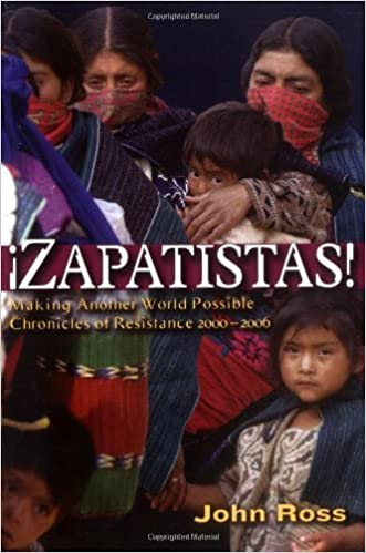 Book Zapatistas!: Making Another World Possible: Chronicles 2000-2006 by John Ross (17-Oct-2006)