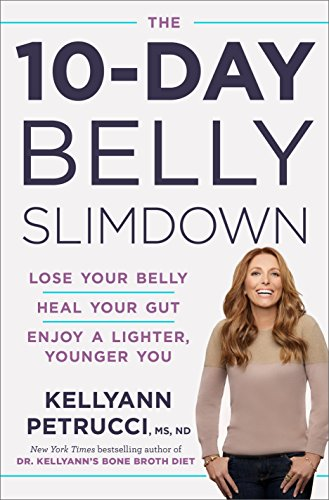 The 10-Day Belly Slimdown: Lose Your Belly, Heal Your Gut, Enjoy a Lighter, Younger You